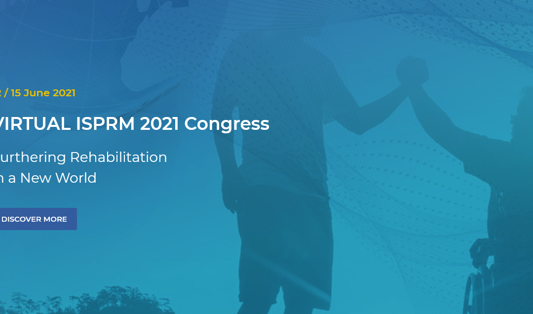 VIRTUAL ISPRM 2021 Congress: Furthering Rehabilitation in a New World